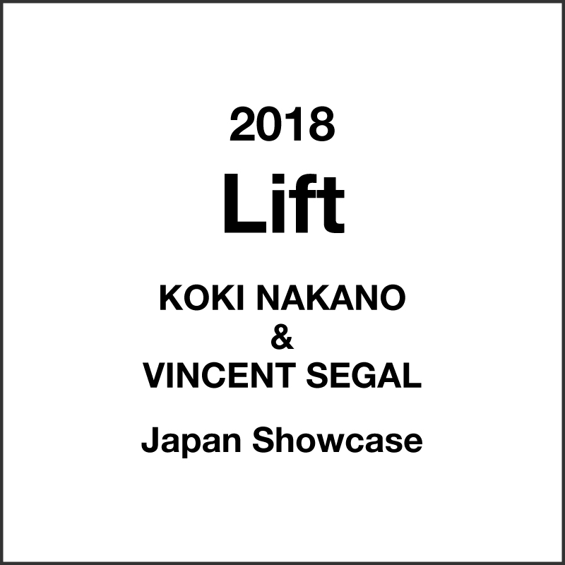 2018 Lift KOKI NAKANO&VINCENT SEGAL Japan Showcace